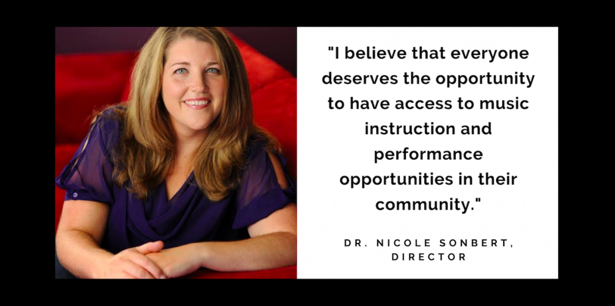 """I believe that everyone deserves the opportunity to have access to music instruction and performance opportunities in their community."" Dr. Nicole Sonbert, Director"